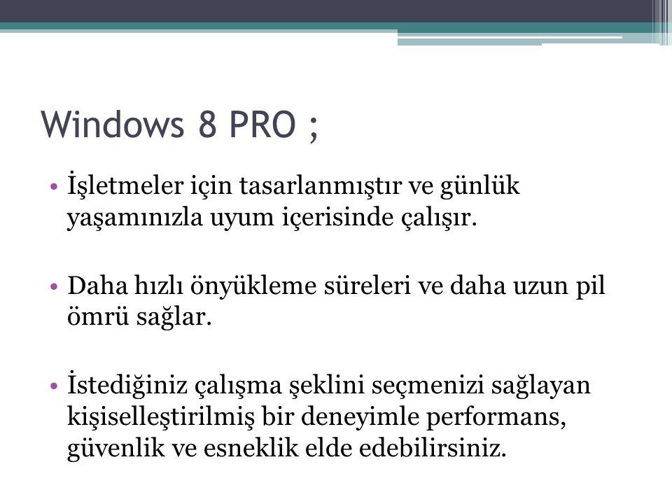 Windows 8 PRO ; İşletmeler için tasarlanmıştır ve günlük yaşamınızla uyum içerisinde çalışır.
