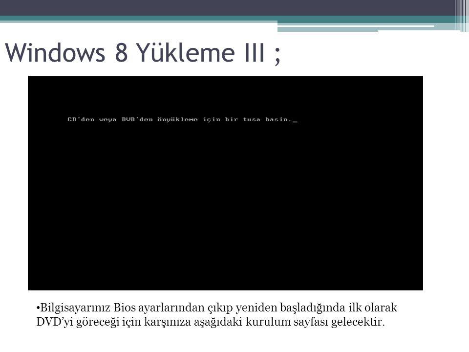 Windows 8 Yükleme III ; Bilgisayarınız Bios ayarlarından çıkıp yeniden başladığında ilk olarak DVD'yi göreceği için karşınıza aşağıdaki kurulum sayfası gelecektir.