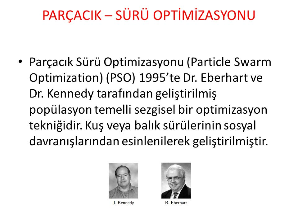 Parçacık Sürü Optimizasyonu (Particle Swarm Optimization) (PSO) 1995'te Dr.