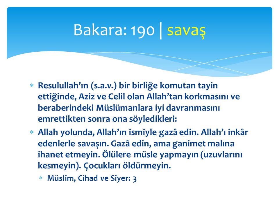  Resulullah'ın (s.a.v.) bir birliğe komutan tayin ettiğinde, Aziz ve Celil olan Allah'tan korkmasını ve beraberindeki Müslümanlara iyi davranmasını e