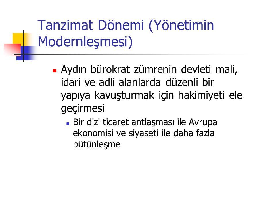 Tanzimat Dönemi (Yönetimin Modernleşmesi) Aydın bürokrat zümrenin devleti mali, idari ve adli alanlarda düzenli bir yapıya kavuşturmak için hakimiyeti
