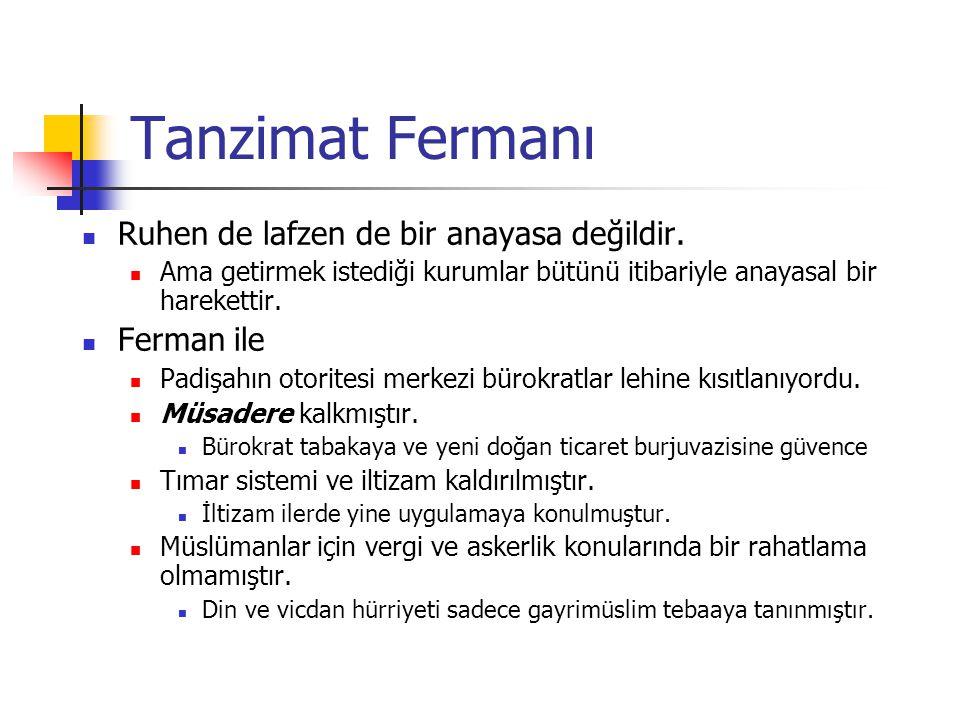 Tanzimat Fermanı Ruhen de lafzen de bir anayasa değildir. Ama getirmek istediği kurumlar bütünü itibariyle anayasal bir harekettir. Ferman ile Padişah