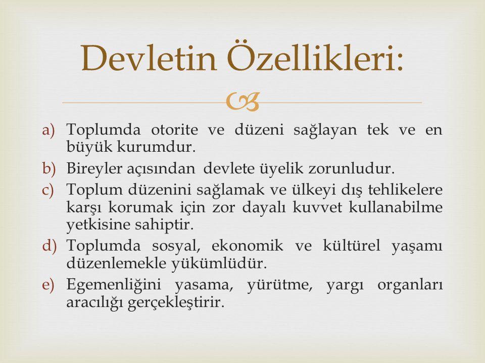  a)Toplumda otorite ve düzeni sağlayan tek ve en büyük kurumdur.