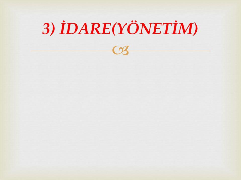  3) İDARE(YÖNETİM)