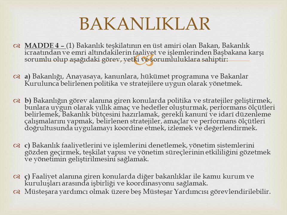   MADDE 4 – (1) Bakanlık teşkilatının en üst amiri olan Bakan, Bakanlık icraatından ve emri altındakilerin faaliyet ve işlemlerinden Başbakana karşı