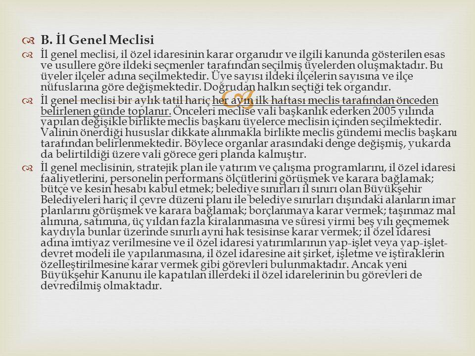   B. İl Genel Meclisi  İl genel meclisi, il özel idaresinin karar organıdır ve ilgili kanunda gösterilen esas ve usullere göre ildeki seçmenler tar