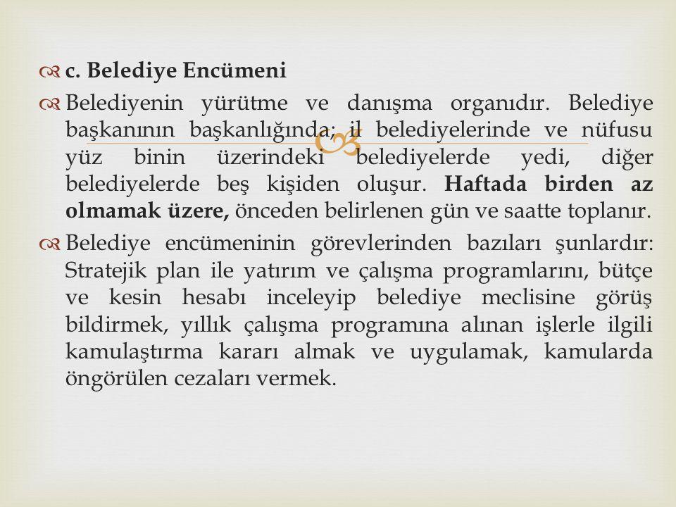   c.Belediye Encümeni  Belediyenin yürütme ve danışma organıdır.