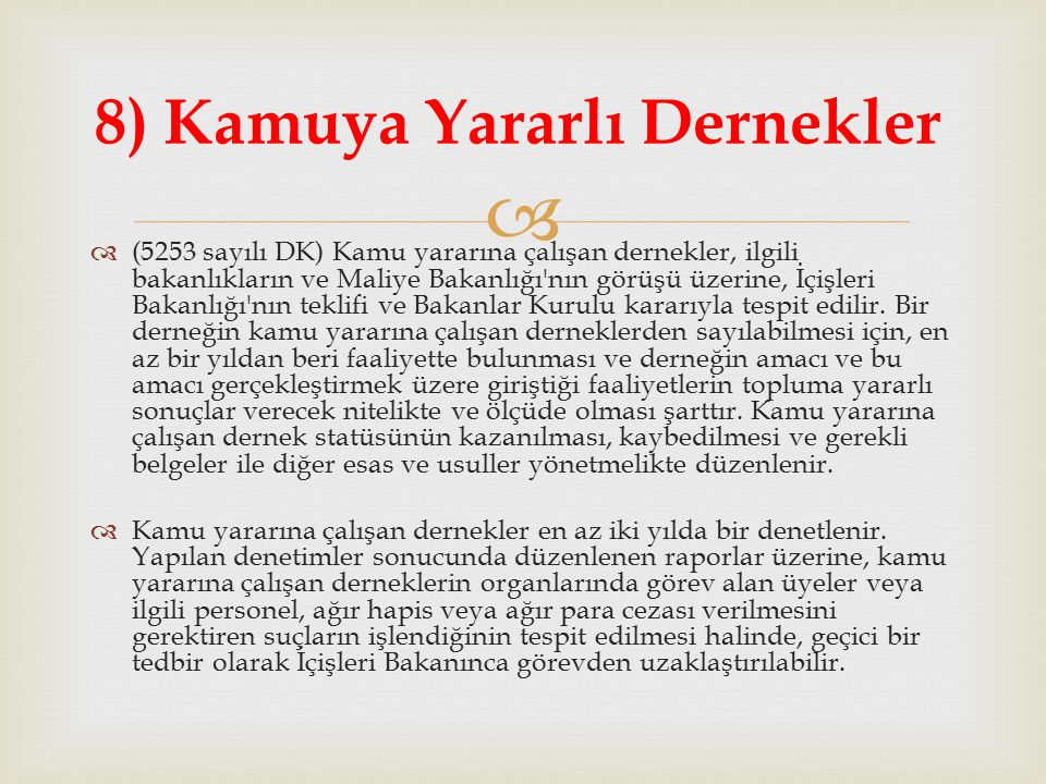   (5253 sayılı DK) Kamu yararına çalışan dernekler, ilgili bakanlıkların ve Maliye Bakanlığı nın görüşü üzerine, İçişleri Bakanlığı nın teklifi ve Bakanlar Kurulu kararıyla tespit edilir.