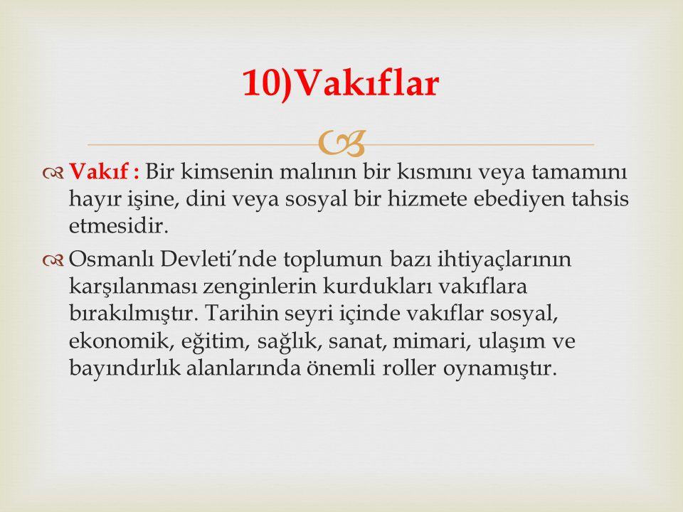   Vakıf : Bir kimsenin malının bir kısmını veya tamamını hayır işine, dini veya sosyal bir hizmete ebediyen tahsis etmesidir.  Osmanlı Devleti'nde