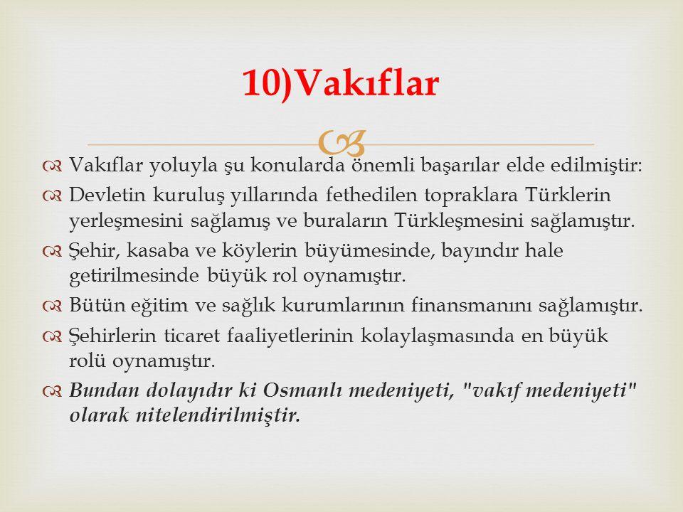   Vakıflar yoluyla şu konularda önemli başarılar elde edilmiştir:  Devletin kuruluş yıllarında fethedilen topraklara Türklerin yerleşmesini sağlamı