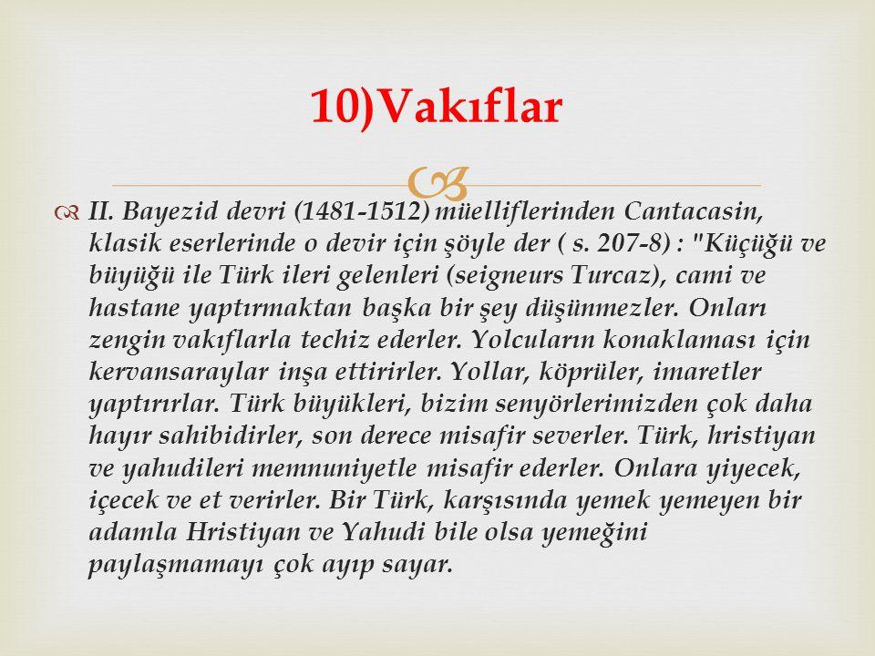   II. Bayezid devri (1481-1512) müelliflerinden Cantacasin, klasik eserlerinde o devir için şöyle der ( s. 207-8) :