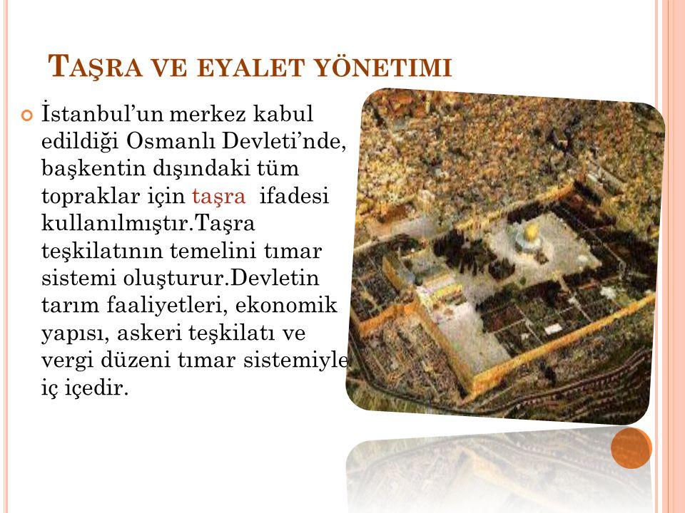 T AŞRA VE EYALET YÖNETIMI İstanbul'un merkez kabul edildiği Osmanlı Devleti'nde, başkentin dışındaki tüm topraklar için taşra ifadesi kullanılmıştır.T