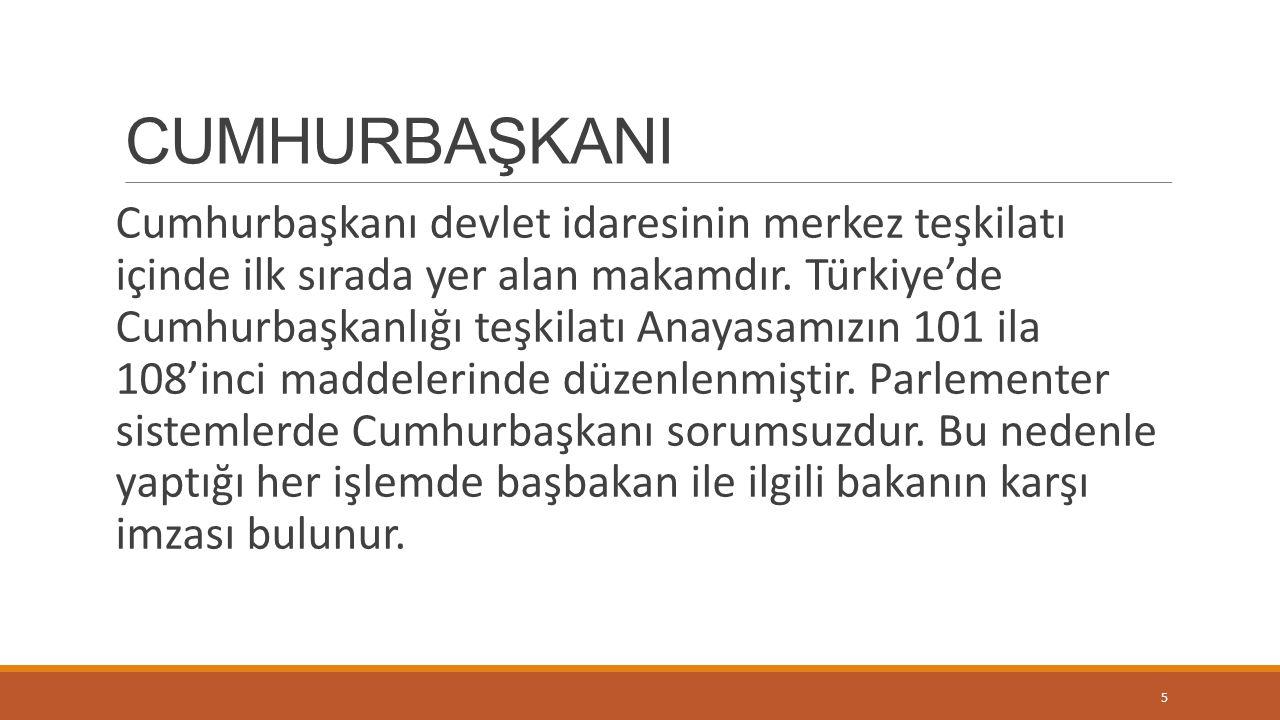 CUMHURBAŞKANI Cumhurbaşkanı devlet idaresinin merkez teşkilatı içinde ilk sırada yer alan makamdır. Türkiye'de Cumhurbaşkanlığı teşkilatı Anayasamızın