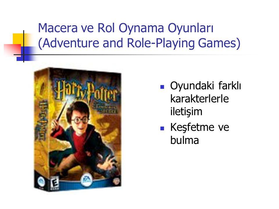 Macera ve Rol Oynama Oyunları (Adventure and Role-Playing Games) Oyundaki farklı karakterlerle iletişim Keşfetme ve bulma