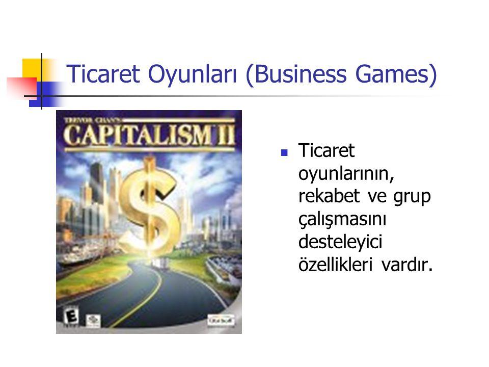 Ticaret Oyunları (Business Games) Ticaret oyunlarının, rekabet ve grup çalışmasını desteleyici özellikleri vardır.