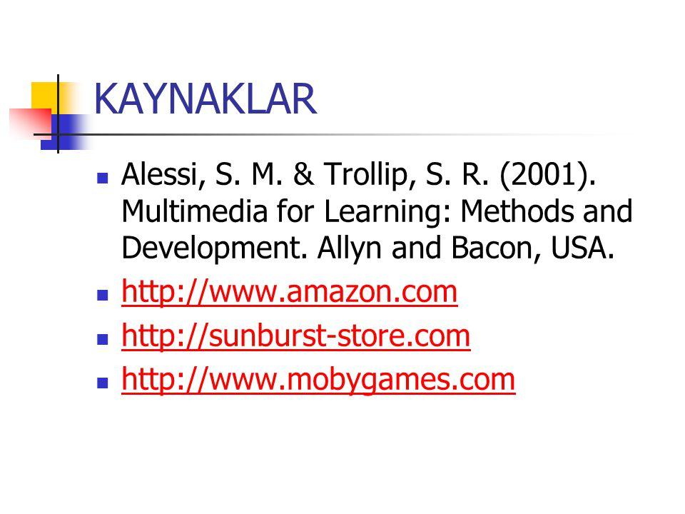 KAYNAKLAR Alessi, S.M. & Trollip, S. R. (2001). Multimedia for Learning: Methods and Development.
