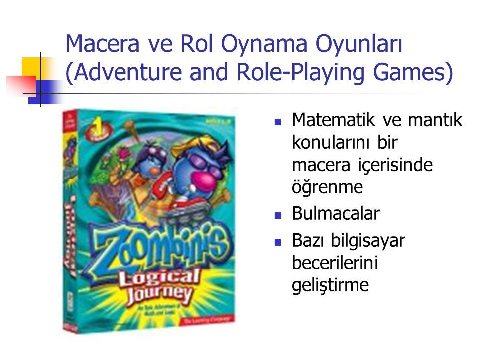 Macera ve Rol Oynama Oyunları (Adventure and Role-Playing Games) Matematik ve mantık konularını bir macera içerisinde öğrenme Bulmacalar Bazı bilgisay