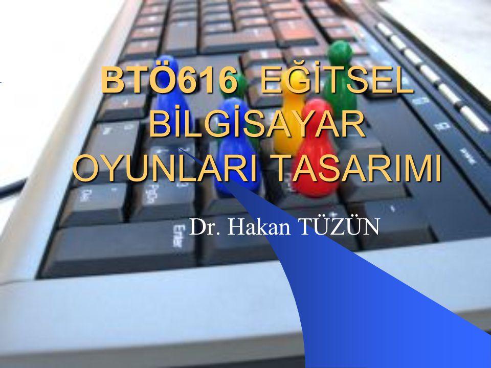 BTÖ616 EĞİTSEL BİLGİSAYAR OYUNLARI TASARIMI Dr. Hakan TÜZÜN