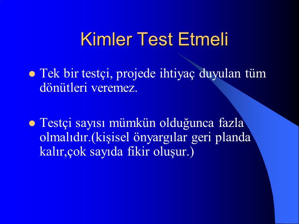 Kimler Test Etmeli Tek bir testçi, projede ihtiyaç duyulan tüm dönütleri veremez. Testçi sayısı mümkün olduğunca fazla olmalıdır.(kişisel önyargılar g