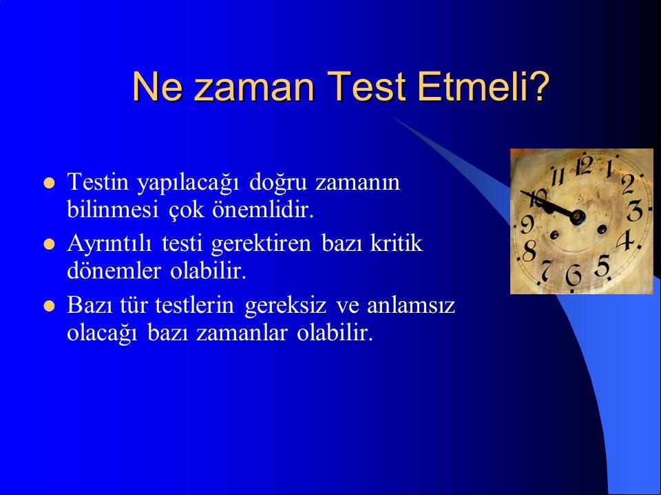 Ne zaman Test Etmeli? Testin yapılacağı doğru zamanın bilinmesi çok önemlidir. Ayrıntılı testi gerektiren bazı kritik dönemler olabilir. Bazı tür test