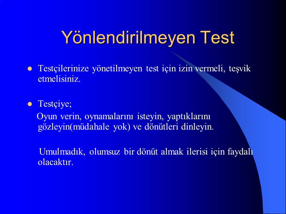 Yönlendirilmeyen Test Testçilerinize yönetilmeyen test için izin vermeli, teşvik etmelisiniz. Testçiye; Oyun verin, oynamalarını isteyin, yaptıklarını