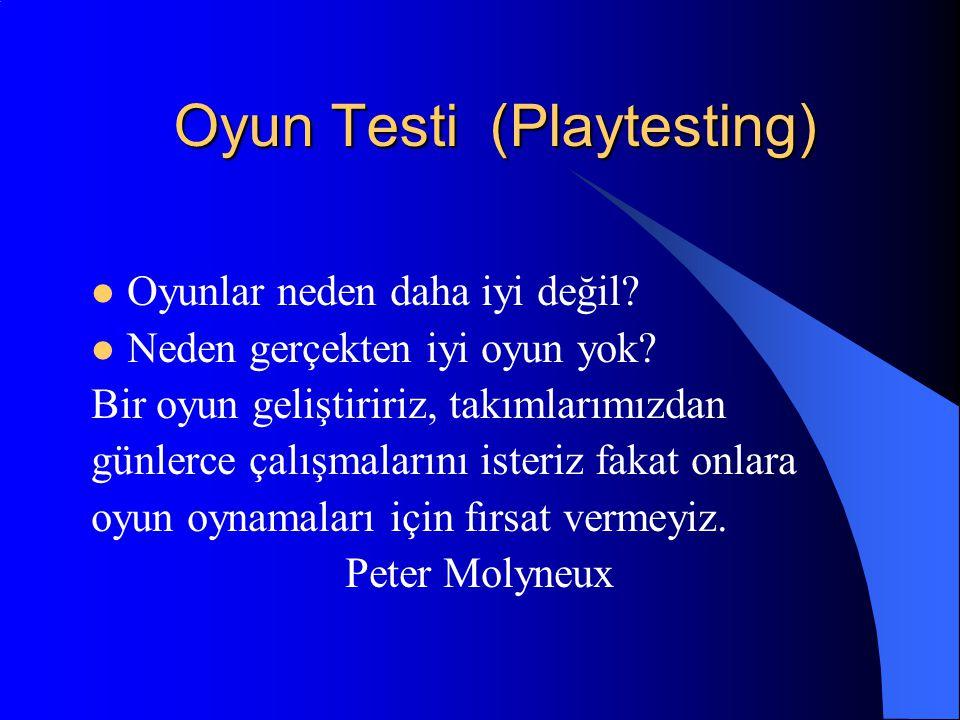 Oyun Testi (Playtesting) Oyunlar neden daha iyi değil? Neden gerçekten iyi oyun yok? Bir oyun geliştiririz, takımlarımızdan günlerce çalışmalarını ist
