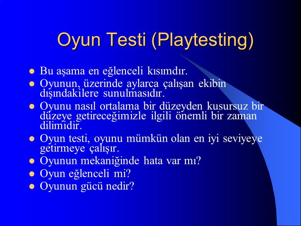 Oyun Testi (Playtesting) Bu aşama en eğlenceli kısımdır. Oyunun, üzerinde aylarca çalışan ekibin dışındakilere sunulmasıdır. Oyunu nasıl ortalama bir