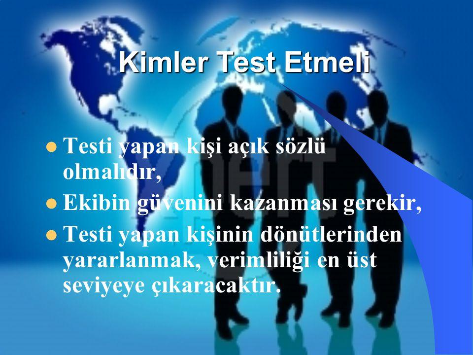 Kimler Test Etmeli Testi yapan kişi açık sözlü olmalıdır, Ekibin güvenini kazanması gerekir, Testi yapan kişinin dönütlerinden yararlanmak, verimliliğ