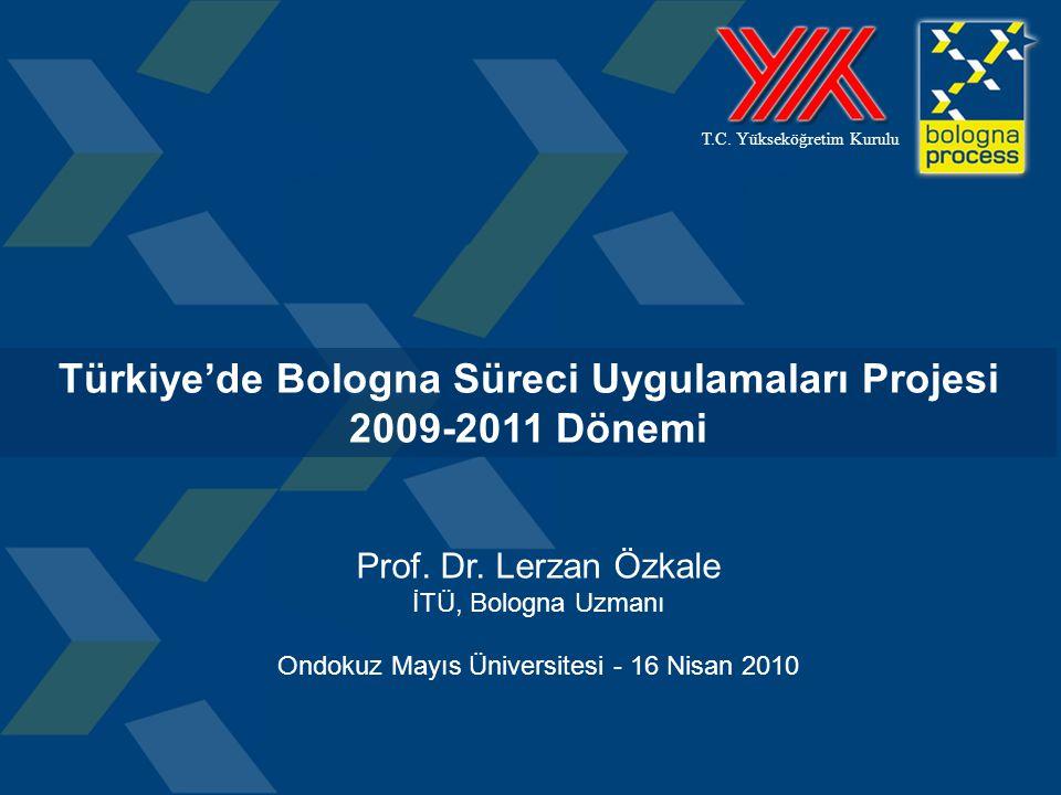 11 T.C. Yükseköğretim Kurulu Türkiye'de Bologna Süreci Uygulamaları Projesi 2009-2011 Dönemi Prof. Dr. Lerzan Özkale İTÜ, Bologna Uzmanı Ondokuz Mayıs