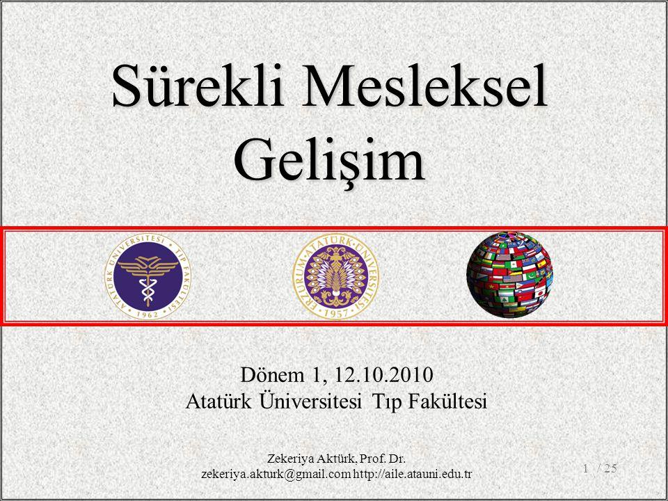 / 251 Dönem 1, 12.10.2010 Atatürk Üniversitesi Tıp Fakültesi Sürekli Mesleksel Gelişim Zekeriya Aktürk, Prof.