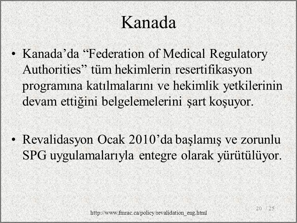 Kanada Kanada'da Federation of Medical Regulatory Authorities tüm hekimlerin resertifikasyon programına katılmalarını ve hekimlik yetkilerinin devam ettiğini belgelemelerini şart koşuyor.