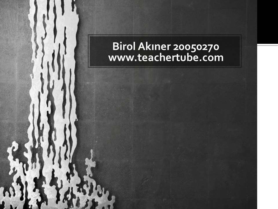 Birol Akıner 20050270 www.teachertube.com