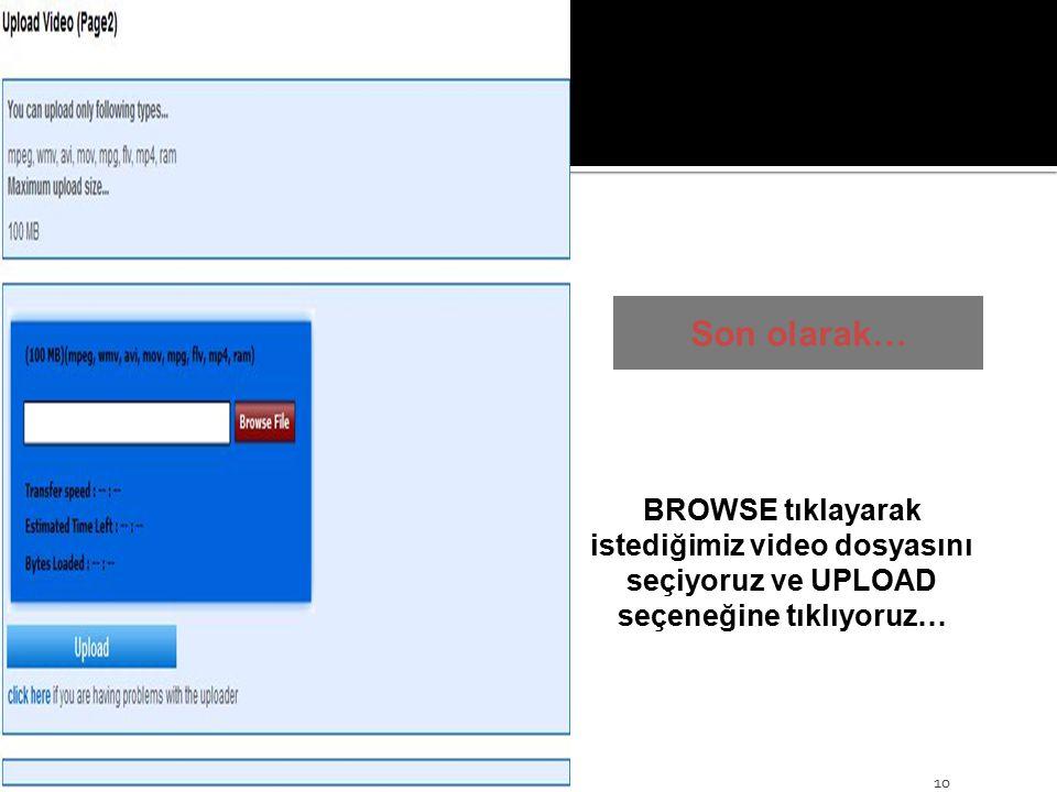Son olarak… 10 BROWSE tıklayarak istediğimiz video dosyasını seçiyoruz ve UPLOAD seçeneğine tıklıyoruz…