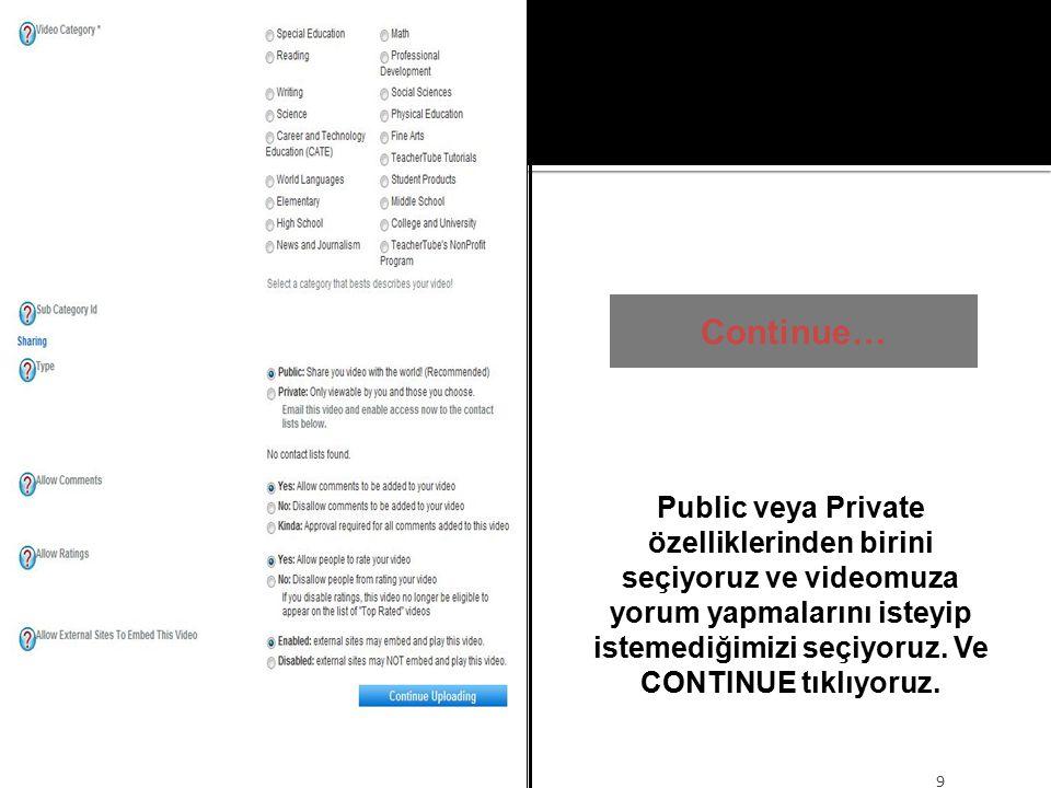 Continue… 9 Public veya Private özelliklerinden birini seçiyoruz ve videomuza yorum yapmalarını isteyip istemediğimizi seçiyoruz.