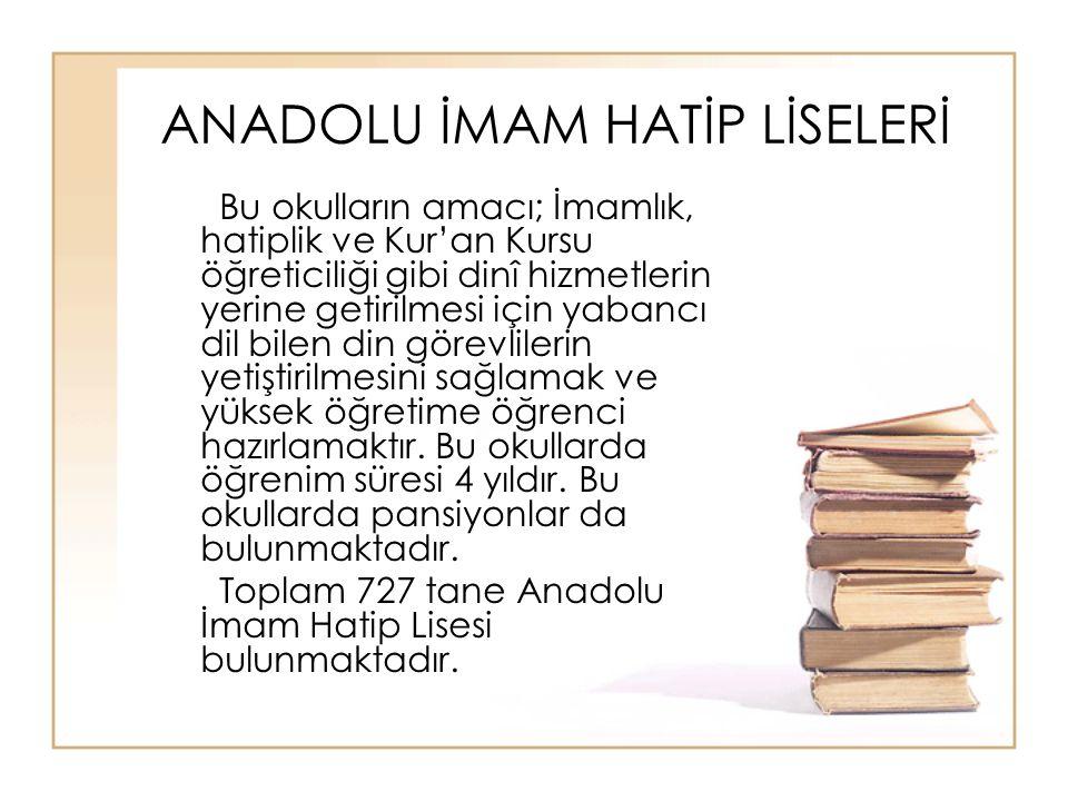 ANADOLU İMAM HATİP LİSELERİ Bu okulların amacı; İmamlık, hatiplik ve Kur'an Kursu öğreticiliği gibi dinî hizmetlerin yerine getirilmesi için yabancı d