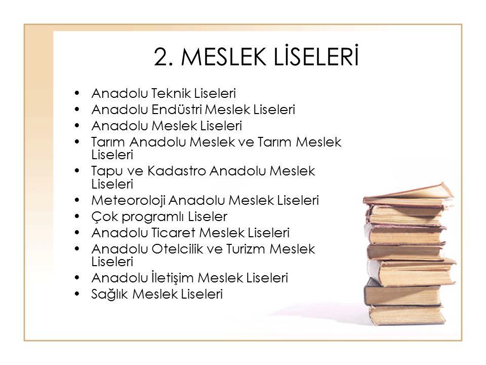 2. MESLEK LİSELERİ Anadolu Teknik Liseleri Anadolu Endüstri Meslek Liseleri Anadolu Meslek Liseleri Tarım Anadolu Meslek ve Tarım Meslek Liseleri Tapu