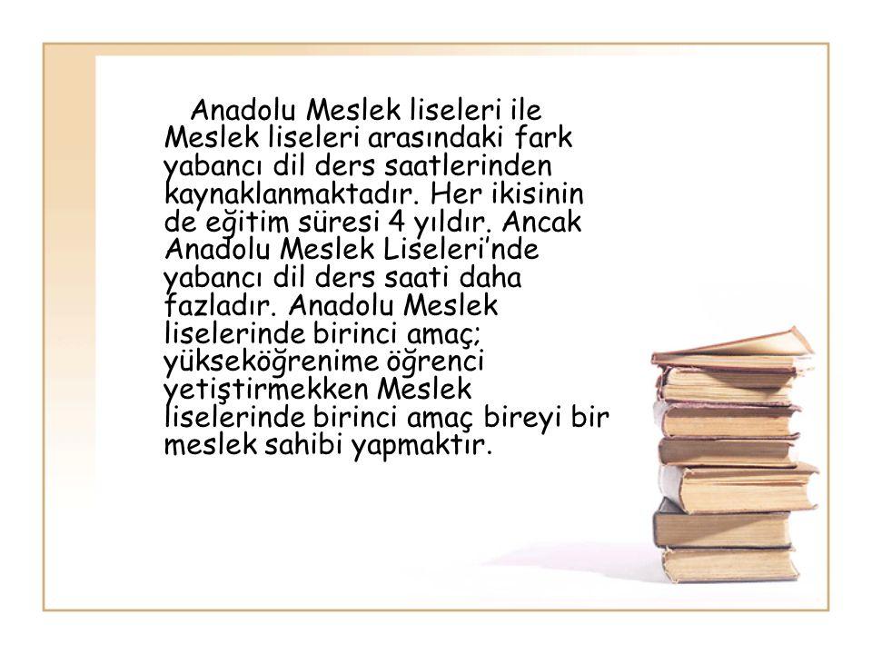 Anadolu Meslek liseleri ile Meslek liseleri arasındaki fark yabancı dil ders saatlerinden kaynaklanmaktadır. Her ikisinin de eğitim süresi 4 yıldır. A