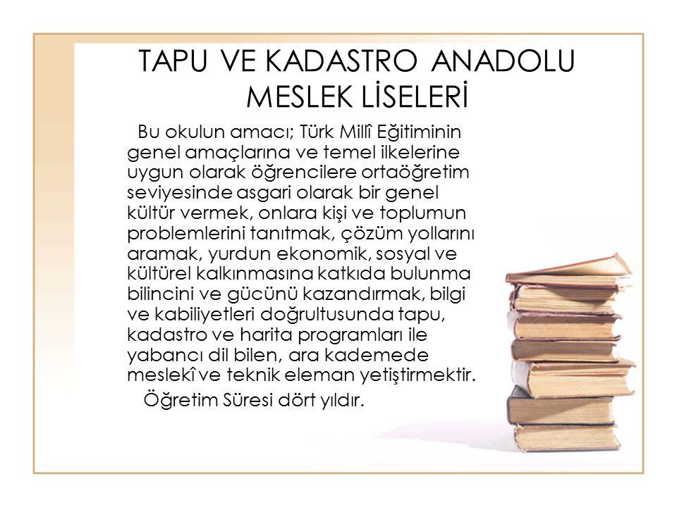 TAPU VE KADASTRO ANADOLU MESLEK LİSELERİ Bu okulun amacı; Türk Millî Eğitiminin genel amaçlarına ve temel ilkelerine uygun olarak öğrencilere ortaöğre