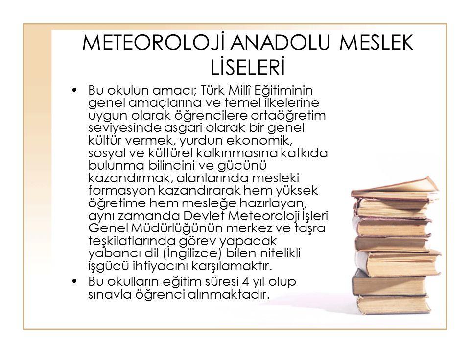 METEOROLOJİ ANADOLU MESLEK LİSELERİ Bu okulun amacı; Türk Millî Eğitiminin genel amaçlarına ve temel ilkelerine uygun olarak öğrencilere ortaöğretim s