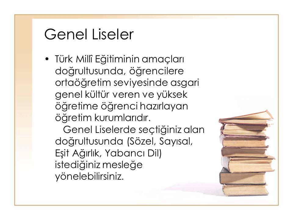 Genel Liseler Türk Millî Eğitiminin amaçları doğrultusunda, öğrencilere ortaöğretim seviyesinde asgari genel kültür veren ve yüksek öğretime öğrenci h
