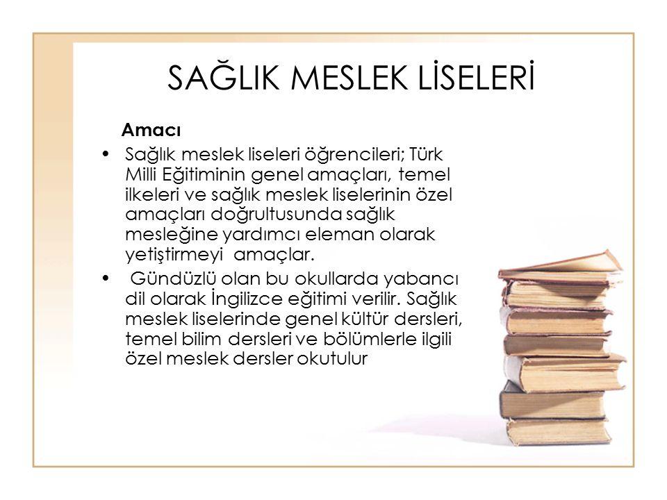 SAĞLIK MESLEK LİSELERİ Amacı Sağlık meslek liseleri öğrencileri; Türk Milli Eğitiminin genel amaçları, temel ilkeleri ve sağlık meslek liselerinin öze