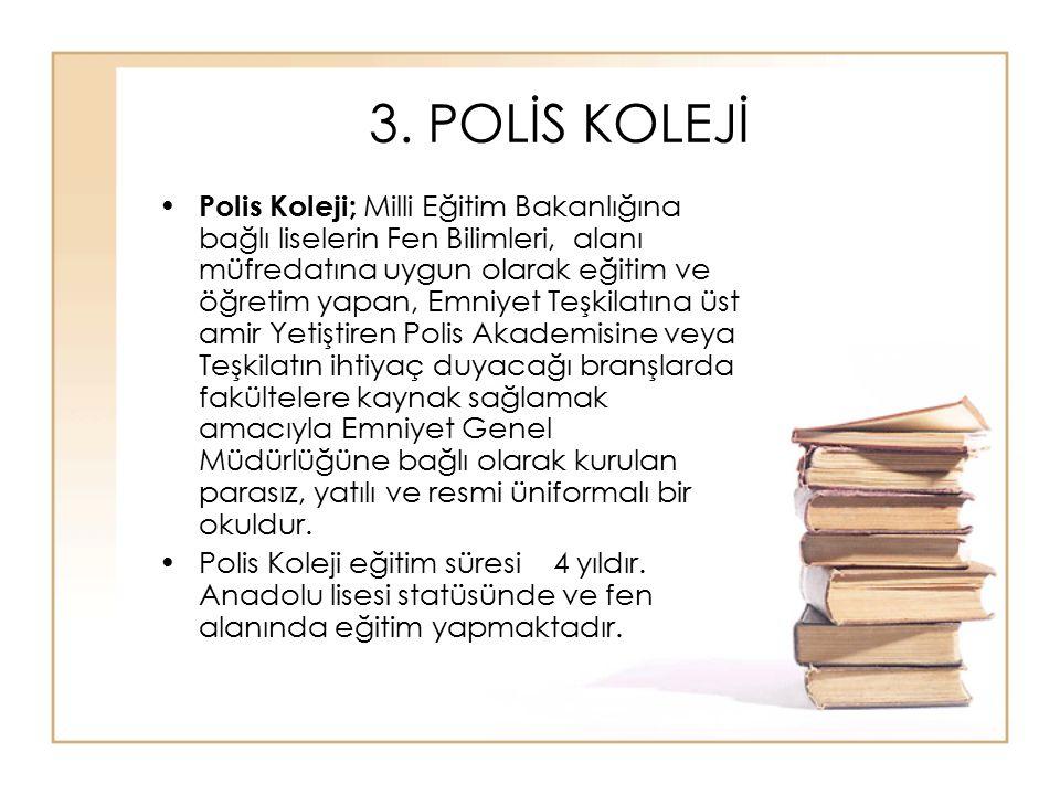 3. POLİS KOLEJİ Polis Koleji; Milli Eğitim Bakanlığına bağlı liselerin Fen Bilimleri, alanı müfredatına uygun olarak eğitim ve öğretim yapan, Emniyet