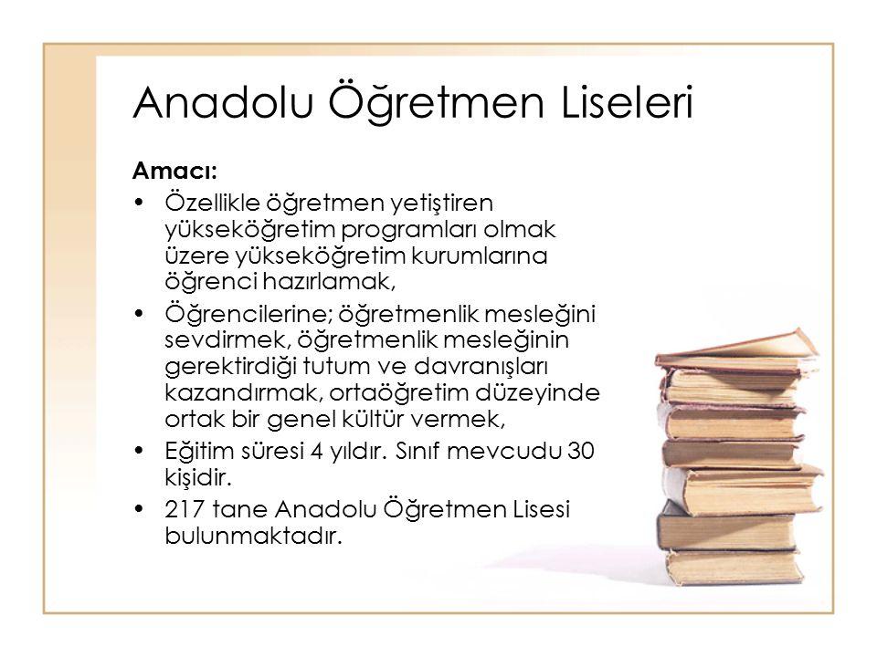 Anadolu Öğretmen Liseleri Amacı: Özellikle öğretmen yetiştiren yükseköğretim programları olmak üzere yükseköğretim kurumlarına öğrenci hazırlamak, Öğr