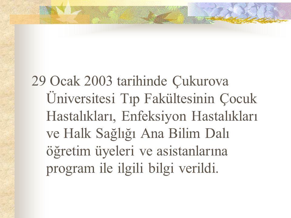 29 Ocak 2003 tarihinde Çukurova Üniversitesi Tıp Fakültesinin Çocuk Hastalıkları, Enfeksiyon Hastalıkları ve Halk Sağlığı Ana Bilim Dalı öğretim üyeleri ve asistanlarına program ile ilgili bilgi verildi.