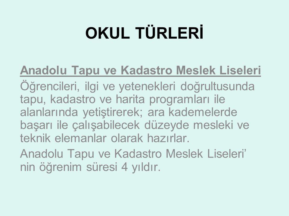 OKUL TÜRLERİ Anadolu Tapu ve Kadastro Meslek Liseleri Öğrencileri, ilgi ve yetenekleri doğrultusunda tapu, kadastro ve harita programları ile alanları
