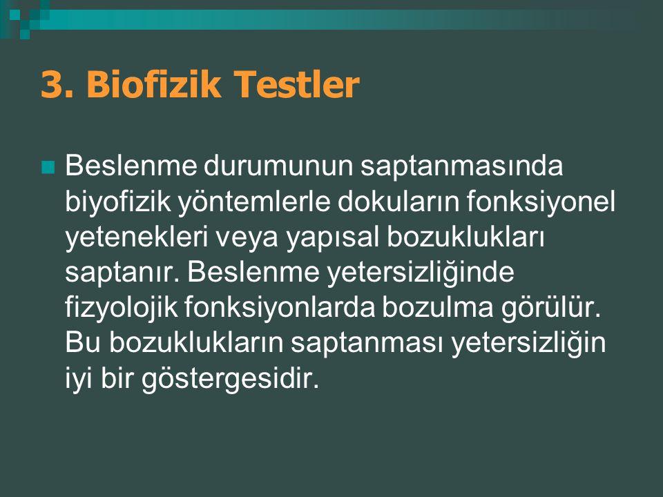 3. Biofizik Testler Beslenme durumunun saptanmasında biyofizik yöntemlerle dokuların fonksiyonel yetenekleri veya yapısal bozuklukları saptanır. Besle