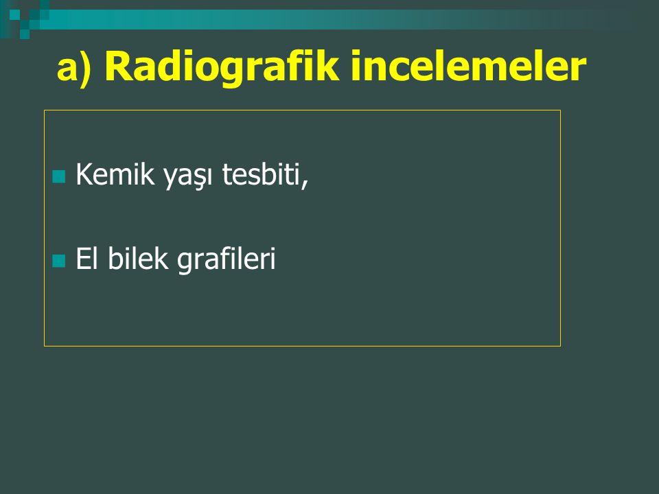 a) Radiografik incelemeler Kemik yaşı tesbiti, El bilek grafileri