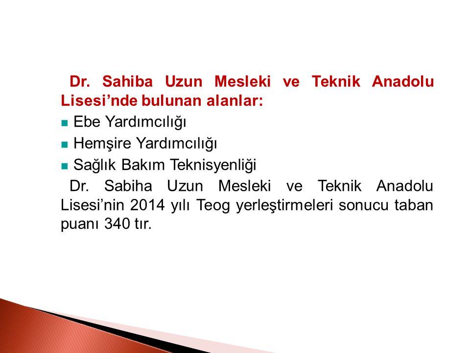 Dr. Sahiba Uzun Mesleki ve Teknik Anadolu Lisesi'nde bulunan alanlar: Ebe Yardımcılığı Hemşire Yardımcılığı Sağlık Bakım Teknisyenliği Dr. Sabiha Uzun