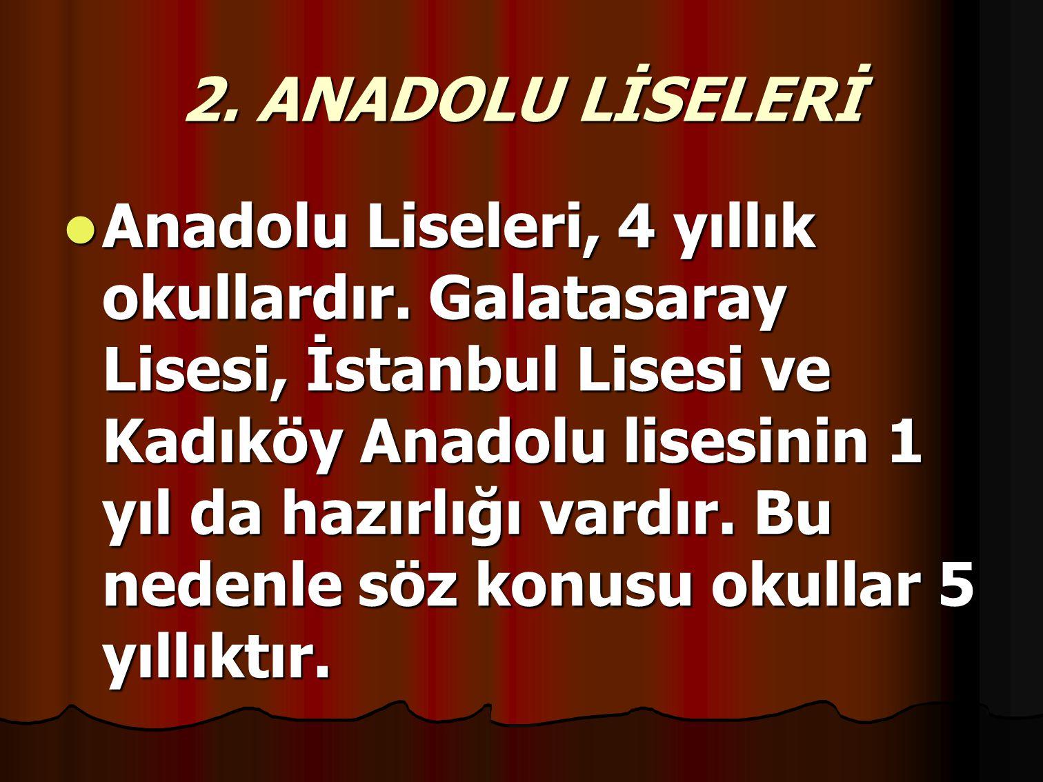 2.ANADOLU LİSELERİ Anadolu Liseleri, 4 yıllık okullardır.