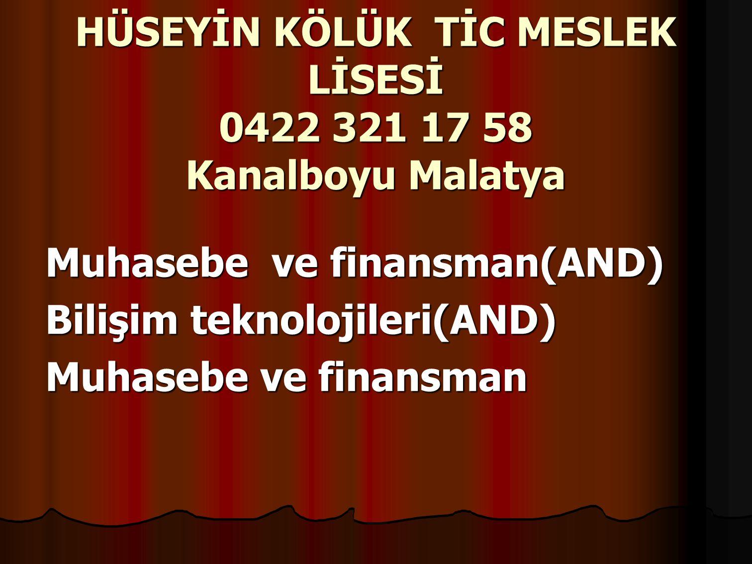 HÜSEYİN KÖLÜK TİC MESLEK LİSESİ 0422 321 17 58 Kanalboyu Malatya Muhasebe ve finansman(AND) Bilişim teknolojileri(AND) Muhasebe ve finansman